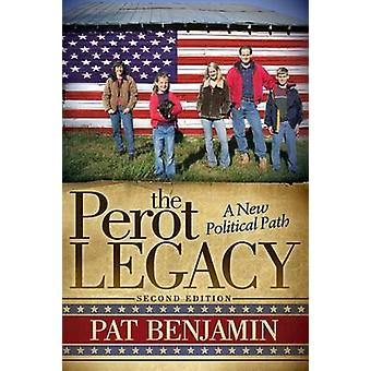 The Perot Legacy - A New Political Path by Pat Benjamin - 978161448472