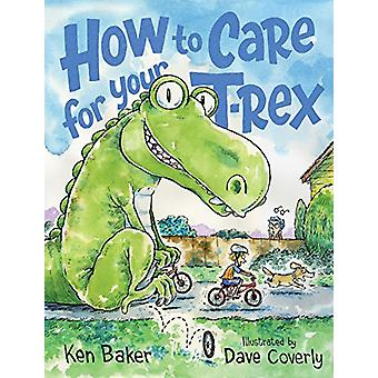 How to Care for Your T-Rex by Ken Baker - 9781250137517 Book