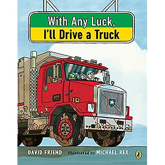 With Any Luck I'll Drive A Truck by David Friend - 9781984813886 Book