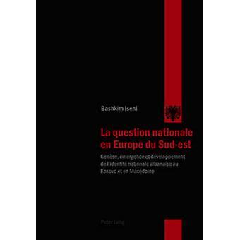 La Question Nationale En Europe Du Sud-Est - Genese - Emergence Et Dev