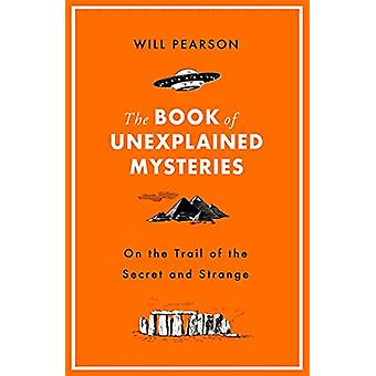 The Book of Unexplained Mysteries - On the Trail of the Secret and the