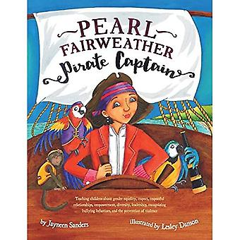Pearl Fairweather Pirate Captain: Teaching Children about Gender Equality, Respect, Respectful Relationships, Empowerment, Diversity, Leadership...