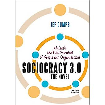 Sociocracy 3.0  The Novel Unleash the Full Potential of People and Organizations by Jef Cumps