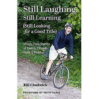 Nog steeds lachen, nog steeds leren (nog steeds op zoek naar een goede titel): Meestal ware verhalen van familie, vrienden, geloof en foibles