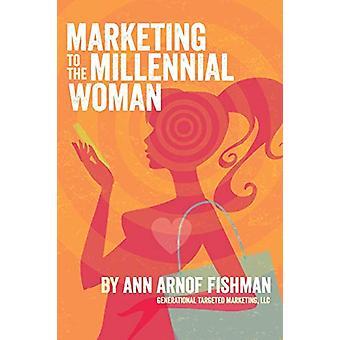 Marketing to the Millennial Woman by Ann Arnof Fishman - 978069247239