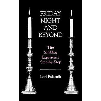 Friday Night and Beyond - The Shabbat Experience Step-by-Step di Lori