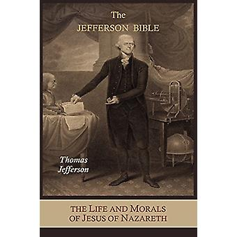 The Jefferson Bible - The Life and Morals of Jesus of Nazareth Extract