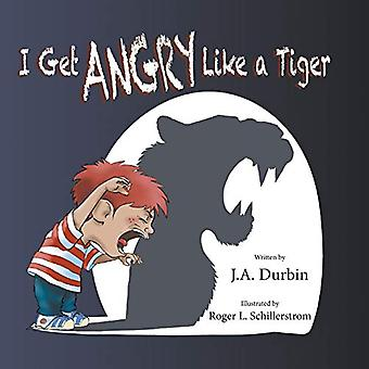 I Get Angry Like a Tiger by J a Durbin - 9781634909716 Book