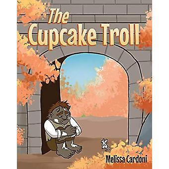 The Cupcake Troll by Melissa Cardoni - 9781644716298 Book