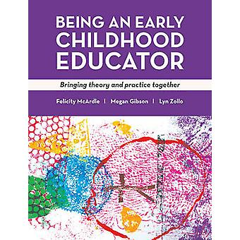 Being an Early Childhood Educator - Bringing Theory and Practice Toget