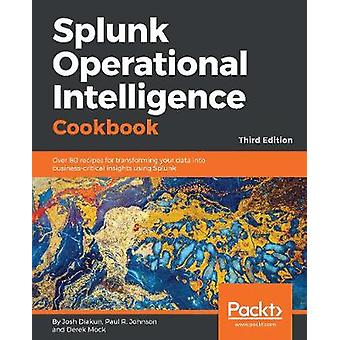 Splunk Operational Intelligence Cookbook - Over 80  recipes for transf