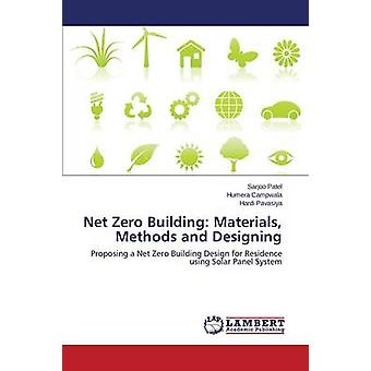 Net Zero Building - Materials - Methods and Designing by Patel Sarjoo