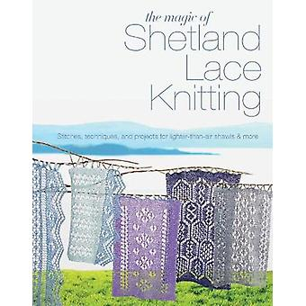 The Magic of Shetland Lace Knitting Stitches techniques and projects for lighterthanair shawls  more