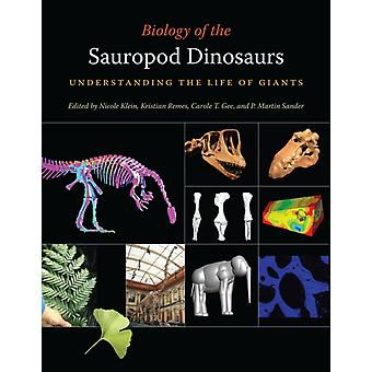 Biology of the Sauropod Dinosaurs by Edited by Nicole Klein & Edited by Kristian Remes & Edited by Carole T Gee & Edited by P Martin Sander & Contributions by Oliver Wings & Contributions by Andras Borbely & Contributions by Thomas Breue