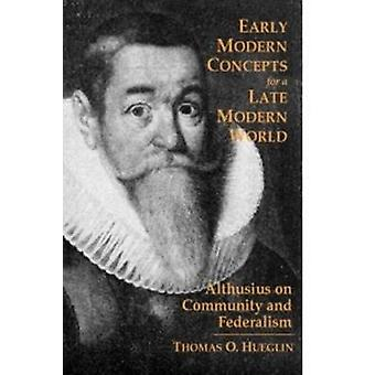 Early Modern Concepts for a Late Modern World by Thomas O. Hueglin