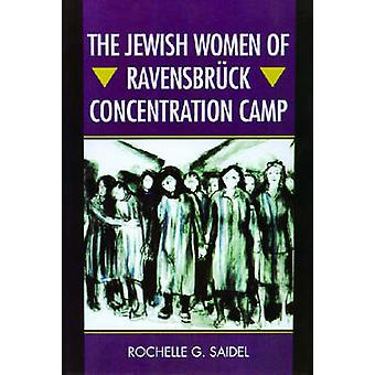 The Jewish Women of Ravensbruck Concentration Camp by Rochelle G. Saidel