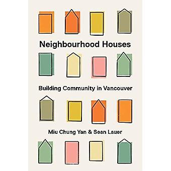 Neighbourhood Houses by Foreword by David Hulchanski & Edited by Miu Chung Yan & Edited by Sean R Lauer