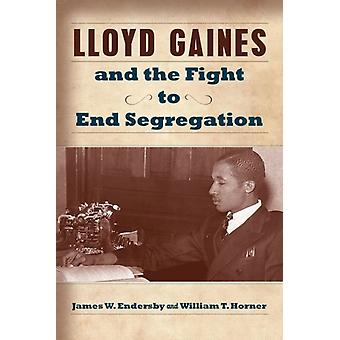 Lloyd Gaines and the Fight to End Segregation by James W. EndersbyWilliam T. Horner