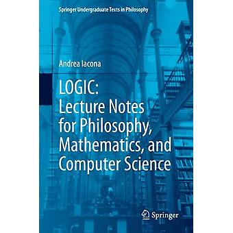 LOGIC Lecture Notes for Philosophy Mathematics and Computer Science by Andrea Iacona
