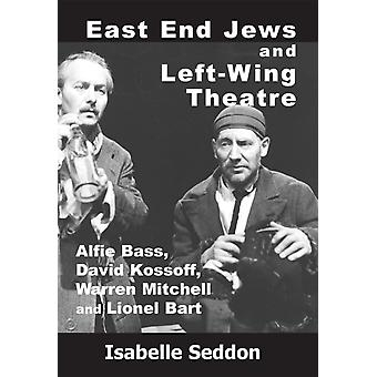 East End Jews and LeftWing Theatre  Alfie Bass David Kossoff Warren Mitchell and Lionel Bart by Isabelle Seddon