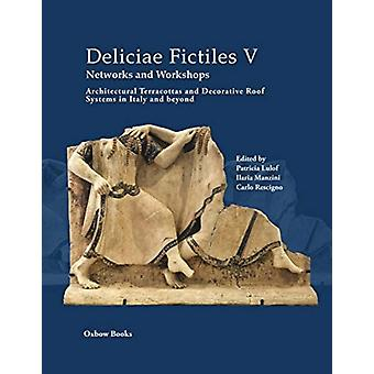 Deliciae Fictiles V. Networks and Workshops by Edited by Patricia Lulof &Edited by Ilaria Manzini &Edited by Carlo Rescigno