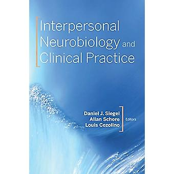 Interpersonal Neurobiology and Clinical Practice by Louis Pepperdine University Cozolino