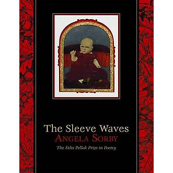 The Sleeve Waves by Angela Sorby - 9780299299644 Book