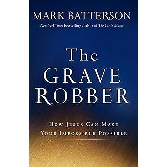 Grave il rapinatore - come Gesù può fare il vostro possibile impossibile da Mark