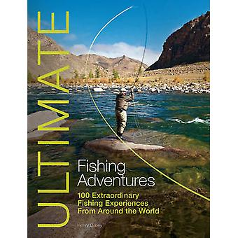Ultimate Fishing Adventures - 100 Extraordinary Fishing Experiences fr