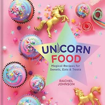 Unicorn Food - Magical Recipes for Sweets - Eats and Treats by Rachel