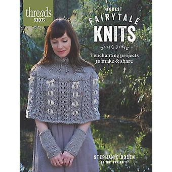 Forest Fairytale Knits - 8 Enchanting Projects to Make and Share by St