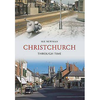 Christchurch Through Time by Sue Newman - 9781848683587 Book