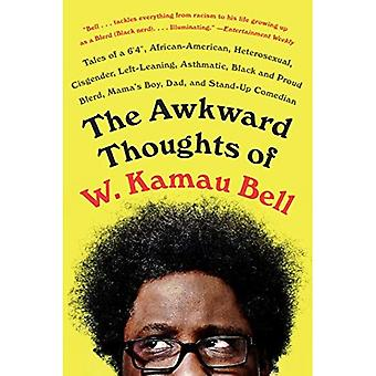 The Awkward Thoughts of W.� Kamau Bell: Tales of a 6' 4,\