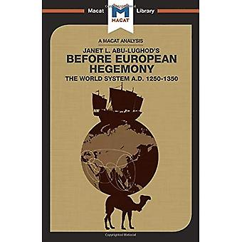 Before European Hegemony: The�World System A.D. 1250 - 1350�(The Macat Library)