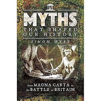 Myths That Shaped Our History: From Magna Carta to the Battle of Britain