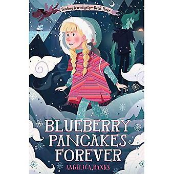 Pancake del mirtillo per sempre: Trovare Serendipity terzo libro (martedì McGillycuddy avventure)