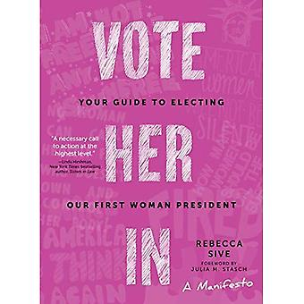 Vote Her In: Your Guide to Electing Our First Woman President