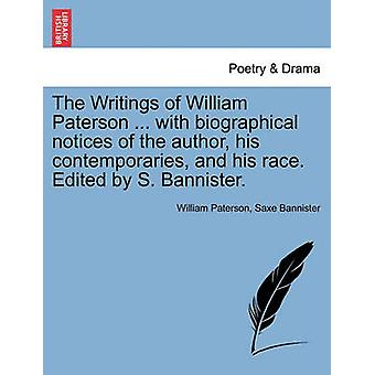 The Writings of William Paterson ... with Biographical Notices of the Author His Contemporaries and His Race. Edited by S. Bannister. Vol. I by William Paterson & Saxe Bannister