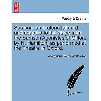 Samson un oratorio alterado y adaptado a la etapa de los Samson Agonistes de Milton por N. Hamilton como se realizó en el teatro en Oxford. por anónimo