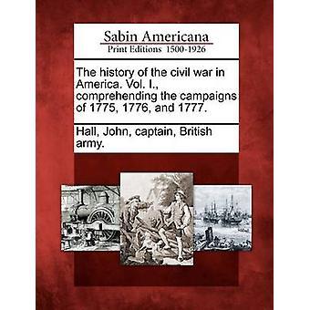 Die Geschichte des Bürgerkrieges in Amerika. Bd. I. die Kampagnen von 1775 1776 und 1777 zu begreifen. von Halle & John & Kapitän & britische Armee.