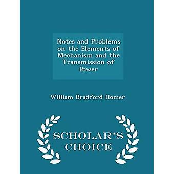 Notes and Problems on the Elements of Mechanism and the Transmission of Power  Scholars Choice Edition by Homer & William Bradford