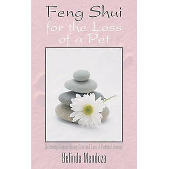 Feng Shui für den Verlust eines Haustieres, die Wiederherstellung des Gleichgewichts bei Trauer und Verlust A persönliche Reise von Mendoza & Belinda