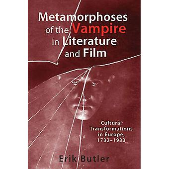 Metamorphoses of the Vampire in Literature and Film Cultural Transformations in Europe 17321933 by Butler & Erik