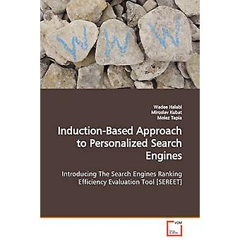 InductionBased Ansatz für personalisierte Suchmaschinen Suchmaschinen Ranking-Effizienz Evaluation Tool SEREET von Halabi & Wadee Einführung