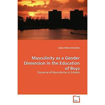 Masculinity as a Gender Dimension in the Education of Boys by OtienoOmutoko & Lillian