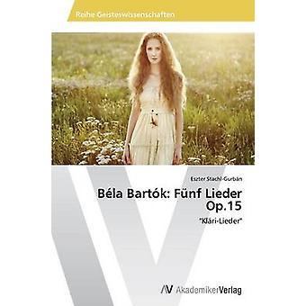 Bla Bartk FNF Lieder op. 15 mennessä StachlGurbn Eszter