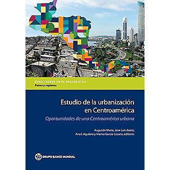 Estudio de la Urbanizacion nl Centroamerica - Oportunidades de una Cen