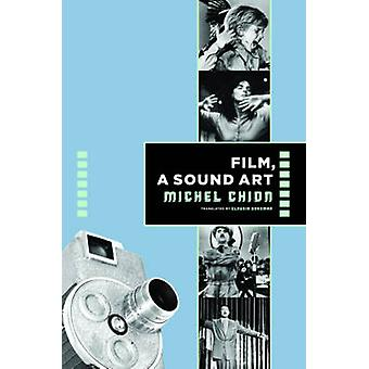 Film - A Sound Art by Michel Chion - Claudia Gorbman - C. Jon Delogu