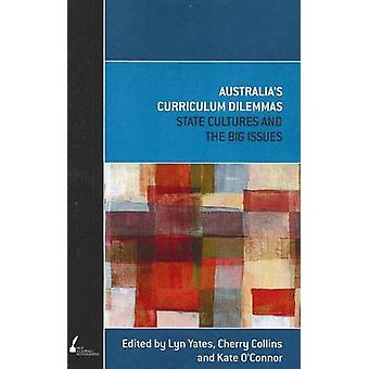 Australia's Curriculum Dilemmas - State Cultures and the Big Issues by
