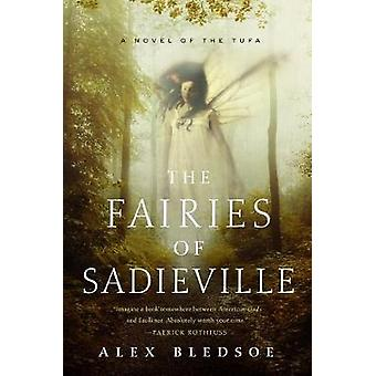 The Fairies of Sadieville - A Novel of the Tufa by Alex Bledsoe - 9780